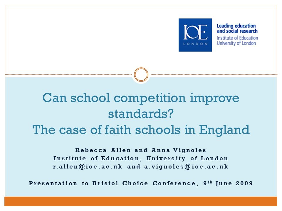 Rebecca Allen and Anna Vignoles Institute of Education, University of London r.allen@ioe.ac.uk and a.vignoles@ioe.ac.uk Presentation to Bristol Choice Conference, 9 th June 2009 Can school competition improve standards.