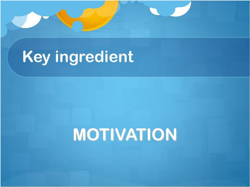 Key ingredient MOTIVATION