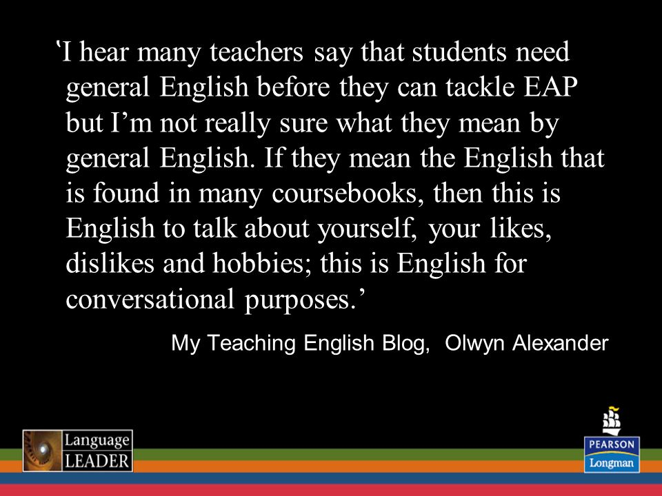 ʽ I hear many teachers say that students need general English before they can tackle EAP but Im not really sure what they mean by general English. If