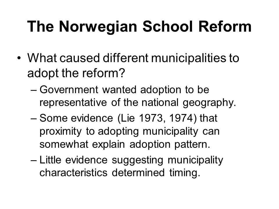 The Norwegian School Reform What caused different municipalities to adopt the reform.