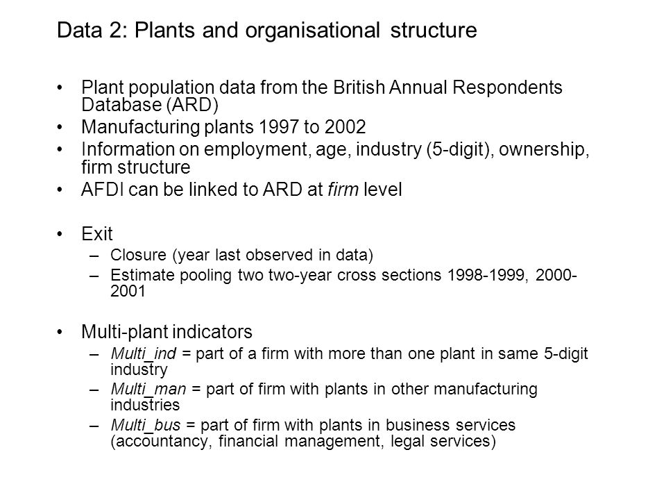 Data 2: Plants and organisational structure Plant population data from the British Annual Respondents Database (ARD) Manufacturing plants 1997 to 2002