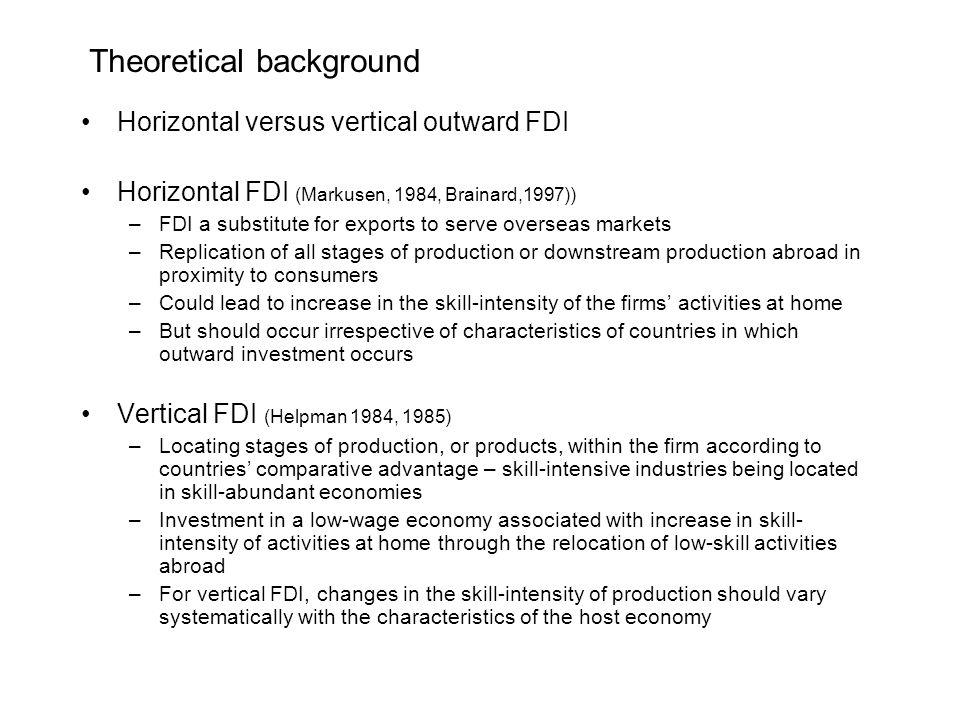 Theoretical background Horizontal versus vertical outward FDI Horizontal FDI (Markusen, 1984, Brainard,1997)) –FDI a substitute for exports to serve o