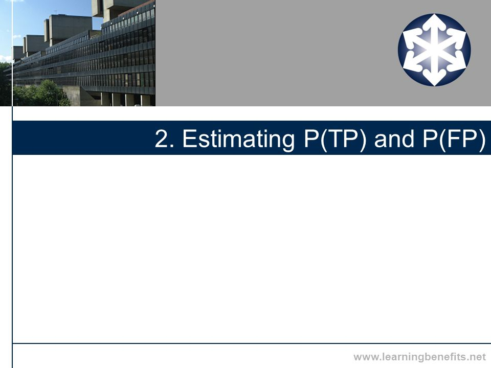 www.learningbenefits.net 2. Estimating P(TP) and P(FP)
