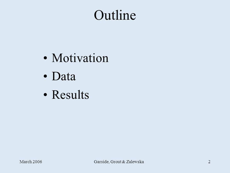 March 2006Garside, Grout & Zalewska2 Outline Motivation Data Results