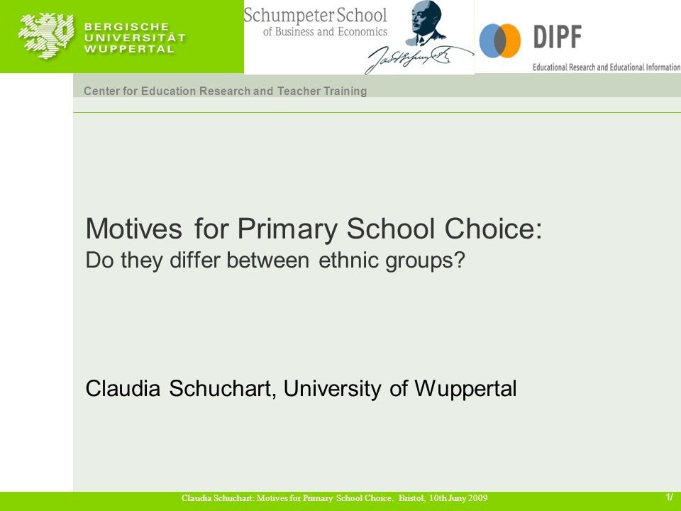 Center for Education Research and Teacher Training 1/ Claudia Schuchart: Motives for Primary School Choice. Bristol, 10th Juny 2009 Motives for Primar