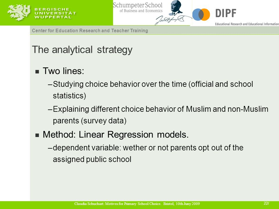 22/ Claudia Schuchart: Motives for Primary School Choice. Bristol, 10th Juny 2009 Center for Education Research and Teacher Training The analytical st