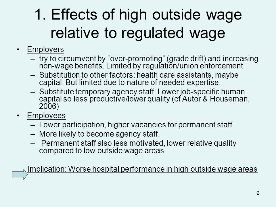 9 1. Effects of high outside wage relative to regulated wage Employers –try to circumvent by over-promoting (grade drift) and increasing non-wage bene