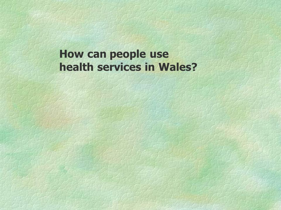 How can people use health services in Wales?