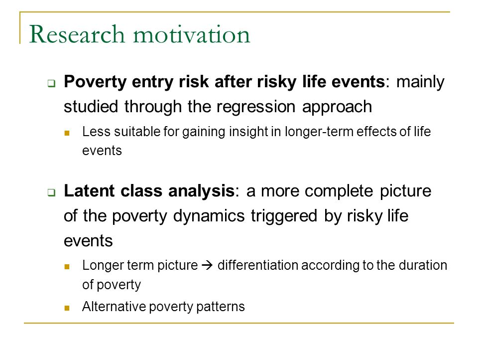 Poverty entry risk after risky life events: mainly studied through the regression approach Less suitable for gaining insight in longer-term effects of