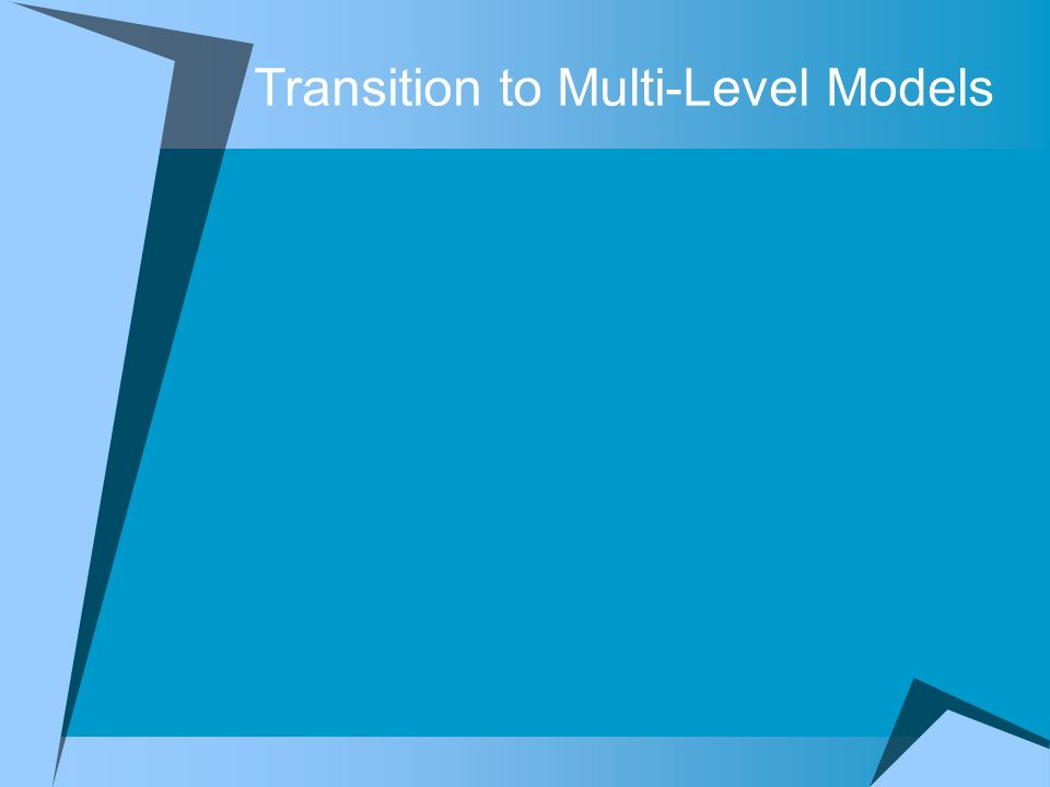 Transition to Multi-Level Models