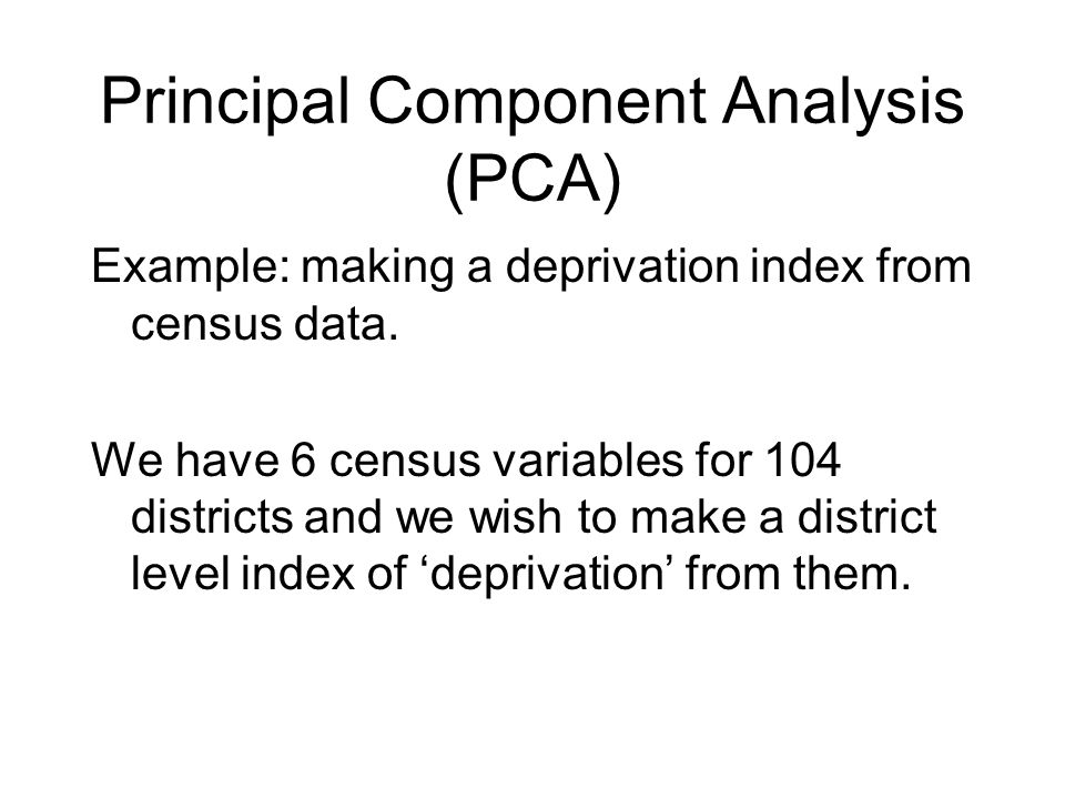 Principal Component Analysis (PCA) Example: making a deprivation index from census data.