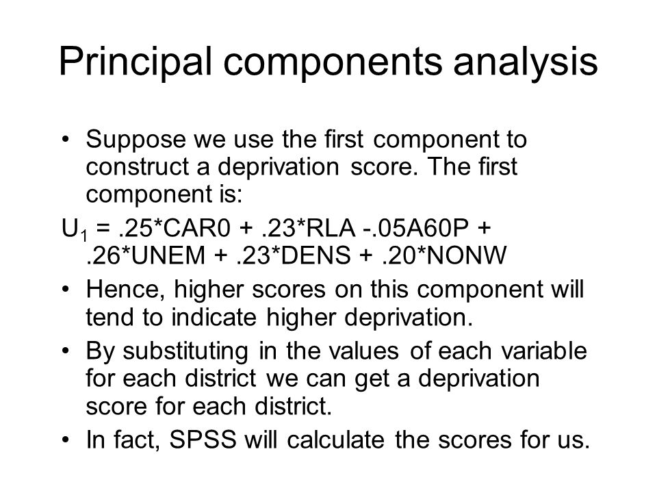Principal components analysis Suppose we use the first component to construct a deprivation score.