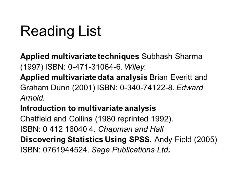 Reading List Applied multivariate techniques Subhash Sharma (1997) ISBN: 0-471-31064-6.