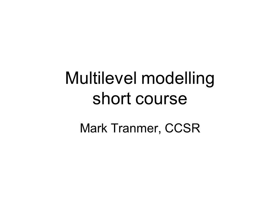 Multilevel modelling short course Mark Tranmer, CCSR