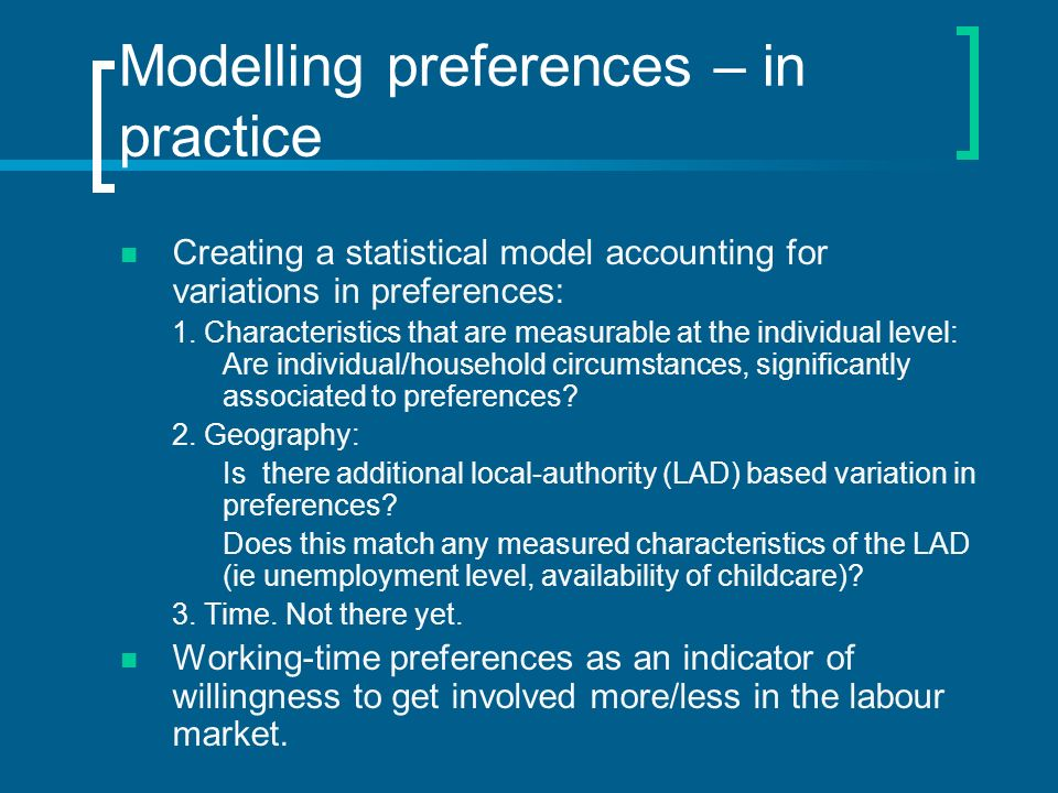 Modelling preferences – in practice Creating a statistical model accounting for variations in preferences: 1.