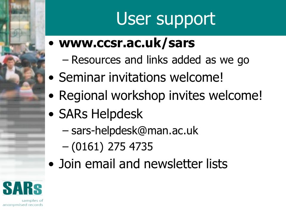 User support www.ccsr.ac.uk/sars –Resources and links added as we go Seminar invitations welcome.