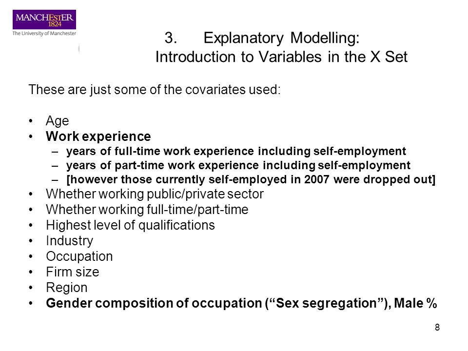8 3.Explanatory Modelling: Introduction to Variables in the X Set These are just some of the covariates used: Age Work experience –years of full-time