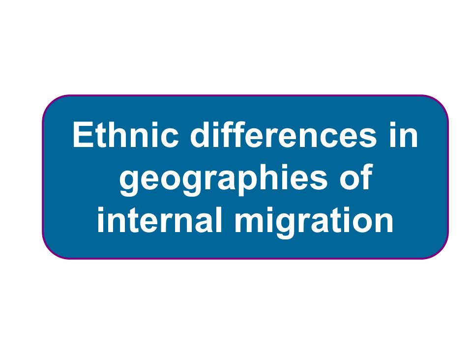 Ethnic differences in geographies of internal migration