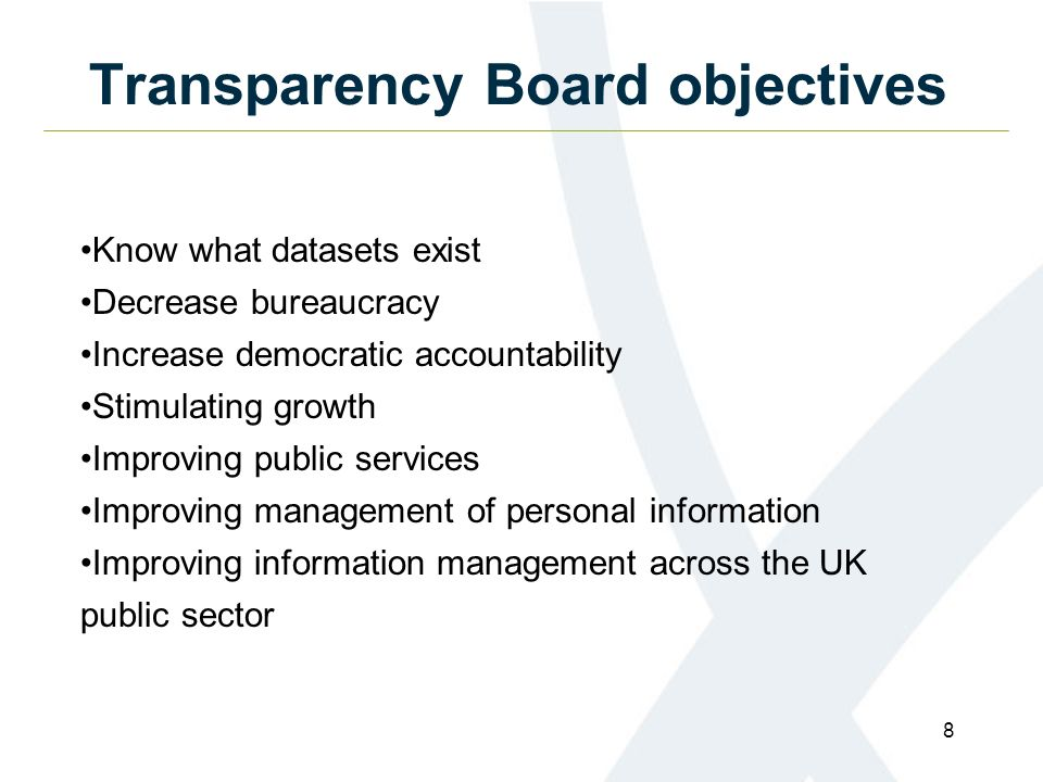 8 Transparency Board objectives Know what datasets exist Decrease bureaucracy Increase democratic accountability Stimulating growth Improving public services Improving management of personal information Improving information management across the UK public sector