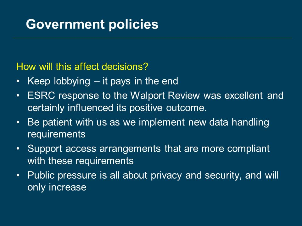 Government policies How will this affect decisions.