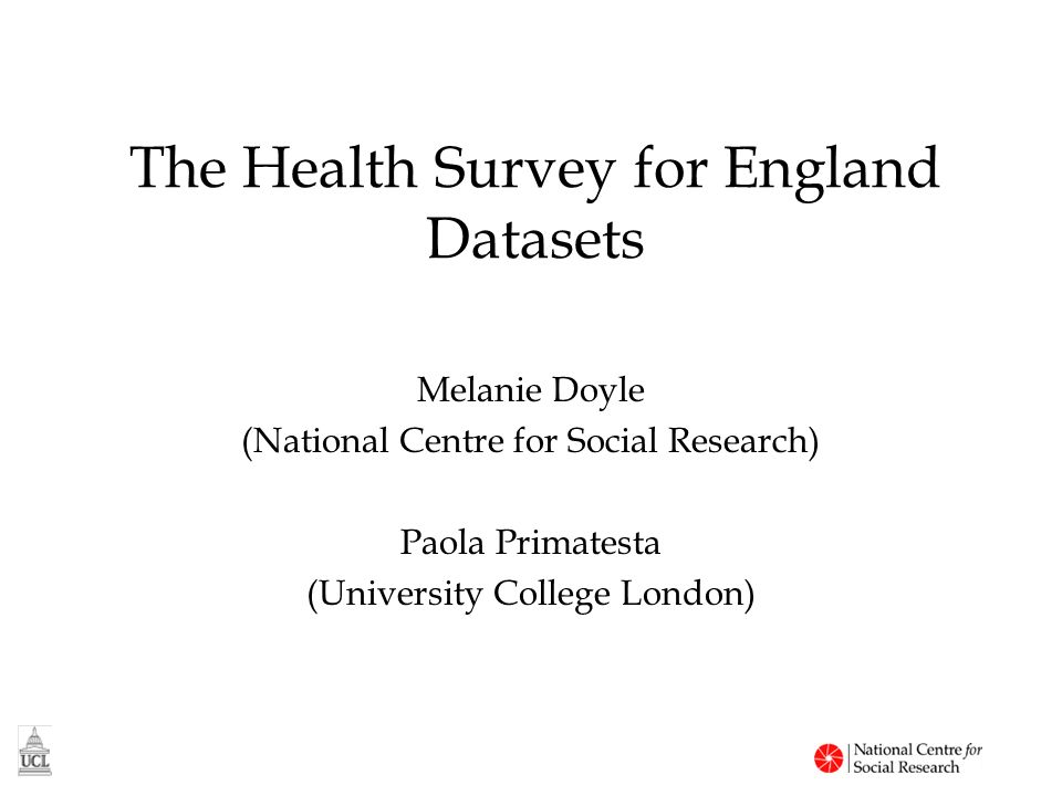 The Health Survey for England Datasets Melanie Doyle (National Centre for Social Research) Paola Primatesta (University College London)
