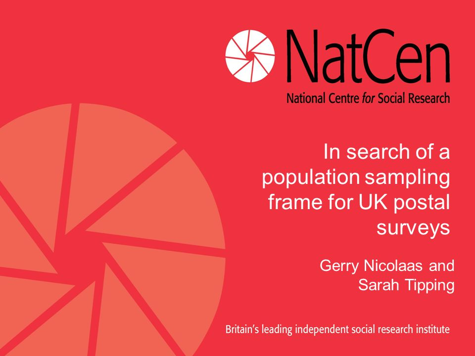 In search of a population sampling frame for UK postal surveys Gerry Nicolaas and Sarah Tipping