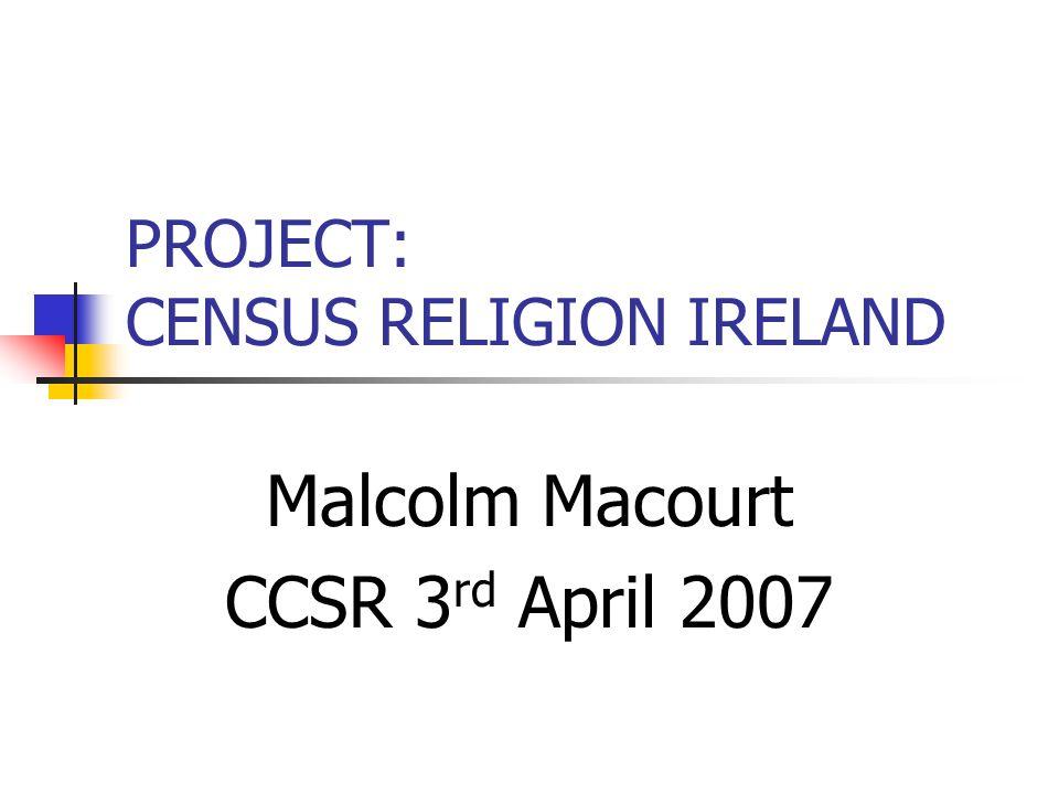 CENSUS RELIGION IRELAND 5% SAR: Migrated from GB and CofI 5% SARBirthplaceNationality Year migrated RepublicUKOtherTotalIrishNon- Irish <199111922218359158201 91-028951435638105533 Not Stated 526132626 Total213762551030269760