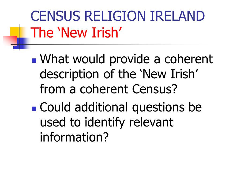 CENSUS RELIGION IRELAND The New Irish What would provide a coherent description of the New Irish from a coherent Census? Could additional questions be