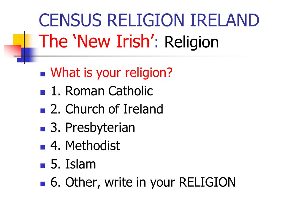 CENSUS RELIGION IRELAND results from published volumes 54% of Muslims had African or Asian nationalities 20% of Methodists and 15% of Christians had African nationalities 75% of (eastern) Orthodox (Christians) had eastern European nationalities 25% of those with African nationalities were Roman Catholic 25% of those with Asian nationalities declared that they had no religion