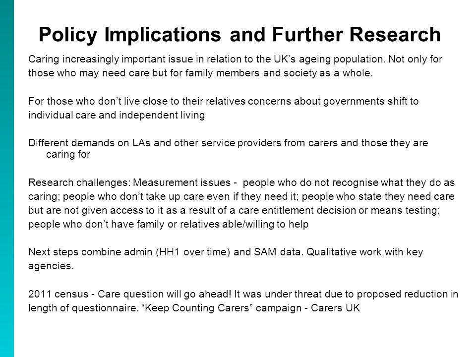 Policy Implications and Further Research Caring increasingly important issue in relation to the UKs ageing population. Not only for those who may need