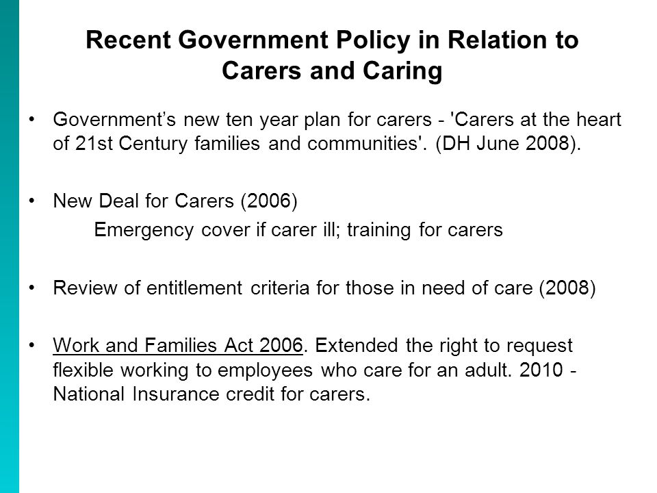 Recent Government Policy in Relation to Carers and Caring Governments new ten year plan for carers - Carers at the heart of 21st Century families and communities .