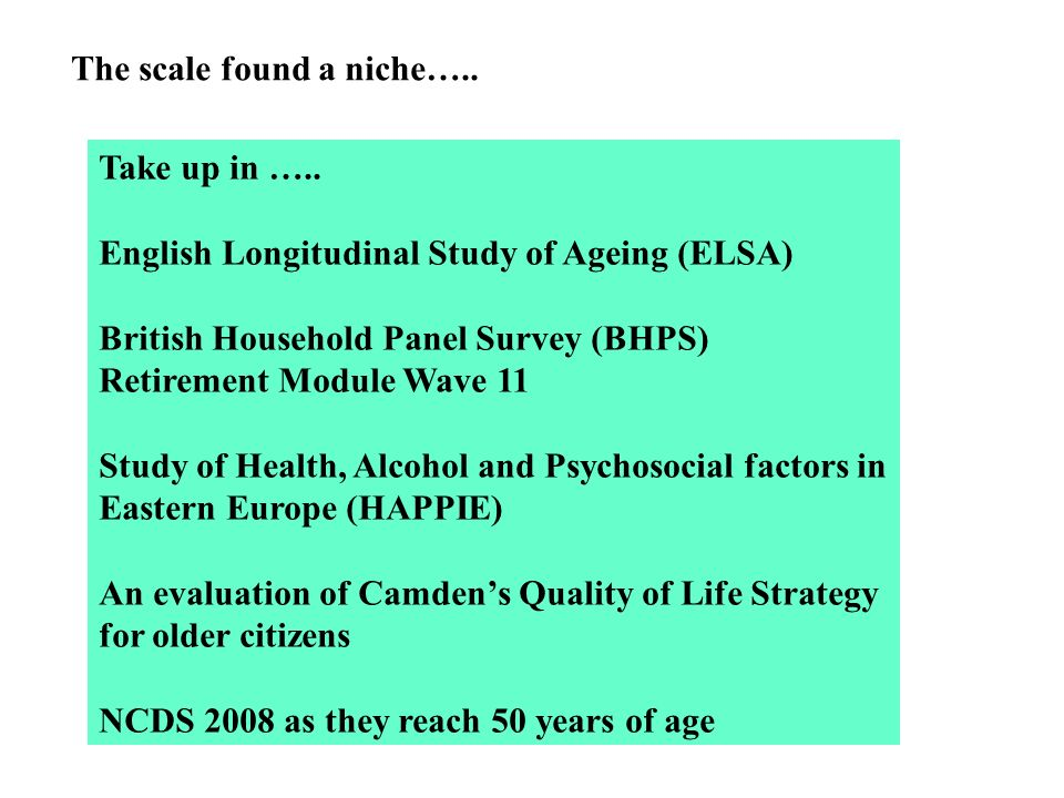 The scale found a niche….. Take up in ….. English Longitudinal Study of Ageing (ELSA) British Household Panel Survey (BHPS) Retirement Module Wave 11