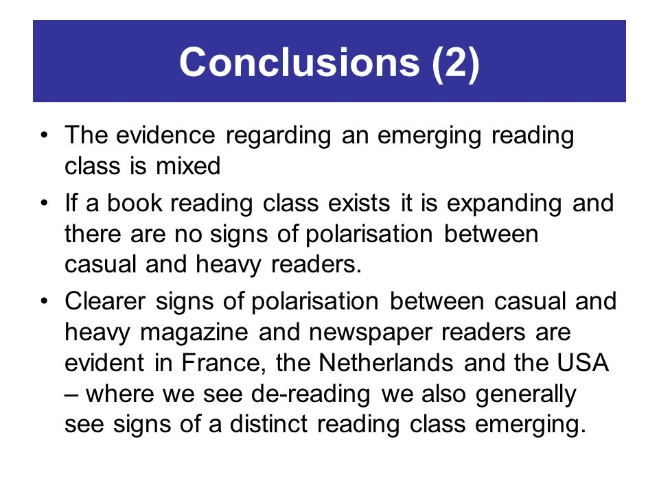 Conclusions (2) The evidence regarding an emerging reading class is mixed If a book reading class exists it is expanding and there are no signs of pol