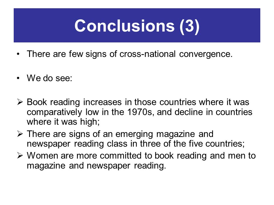 Conclusions (3) There are few signs of cross-national convergence. We do see: Book reading increases in those countries where it was comparatively low