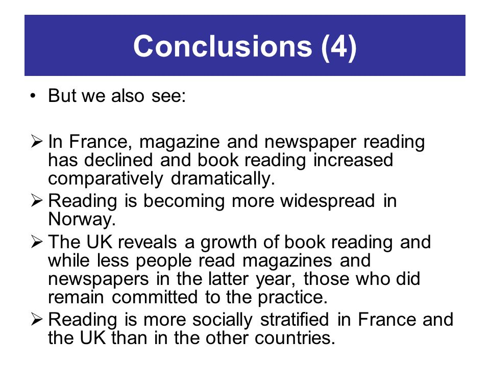 Conclusions (4) But we also see: In France, magazine and newspaper reading has declined and book reading increased comparatively dramatically. Reading