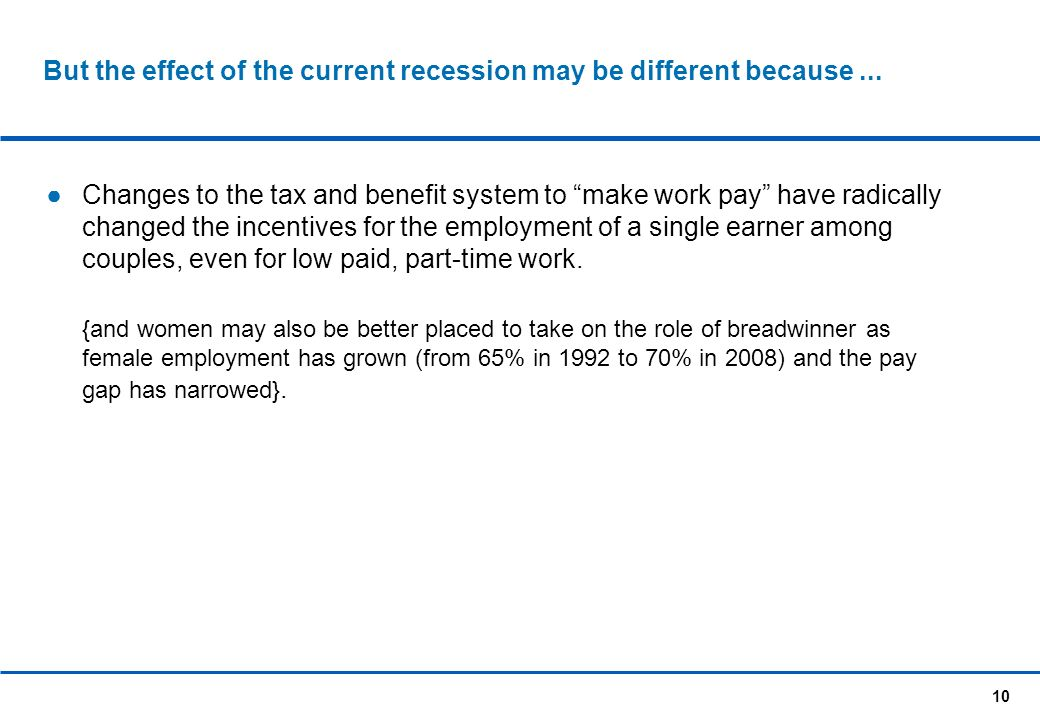 10 But the effect of the current recession may be different because...