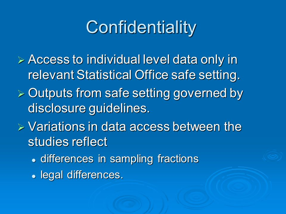 Confidentiality Access to individual level data only in relevant Statistical Office safe setting. Access to individual level data only in relevant Sta