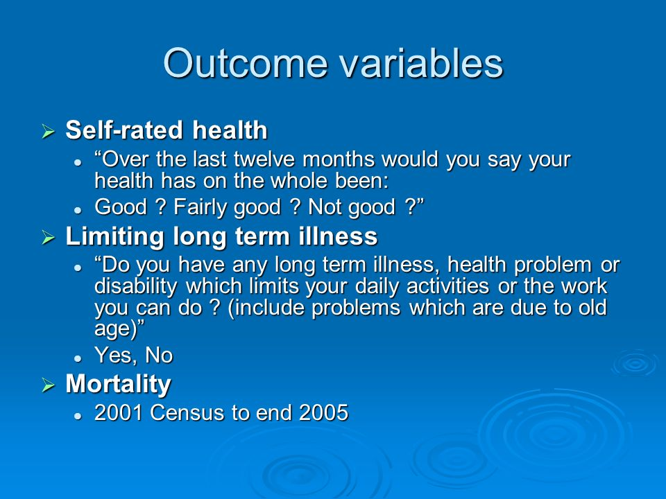 Outcome variables Self-rated health Self-rated health Over the last twelve months would you say your health has on the whole been: Over the last twelv