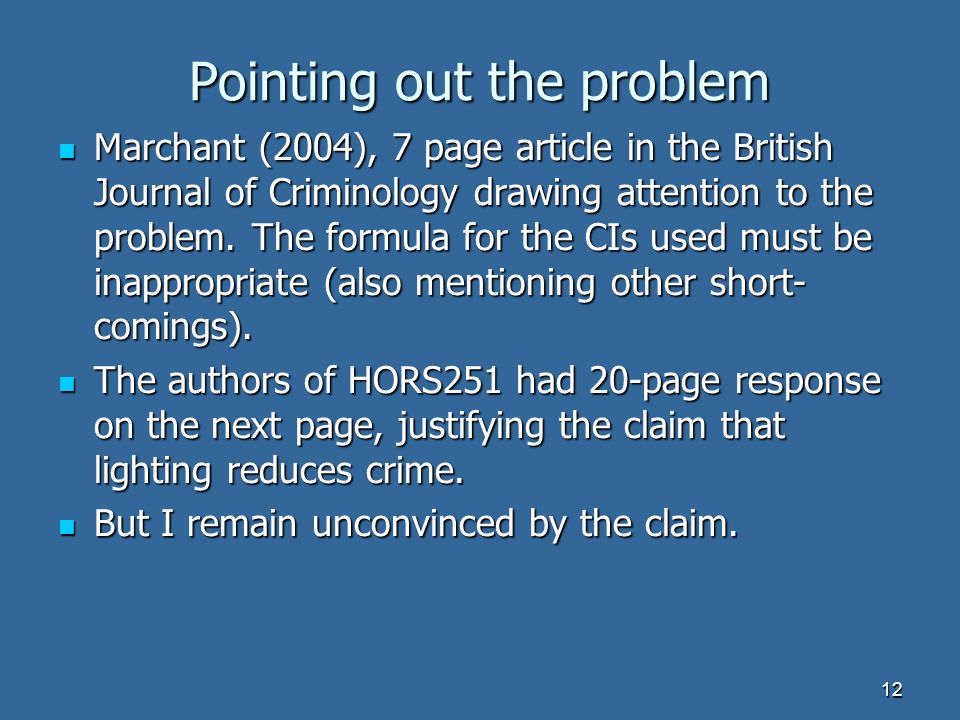 12 Pointing out the problem Marchant (2004), 7 page article in the British Journal of Criminology drawing attention to the problem.