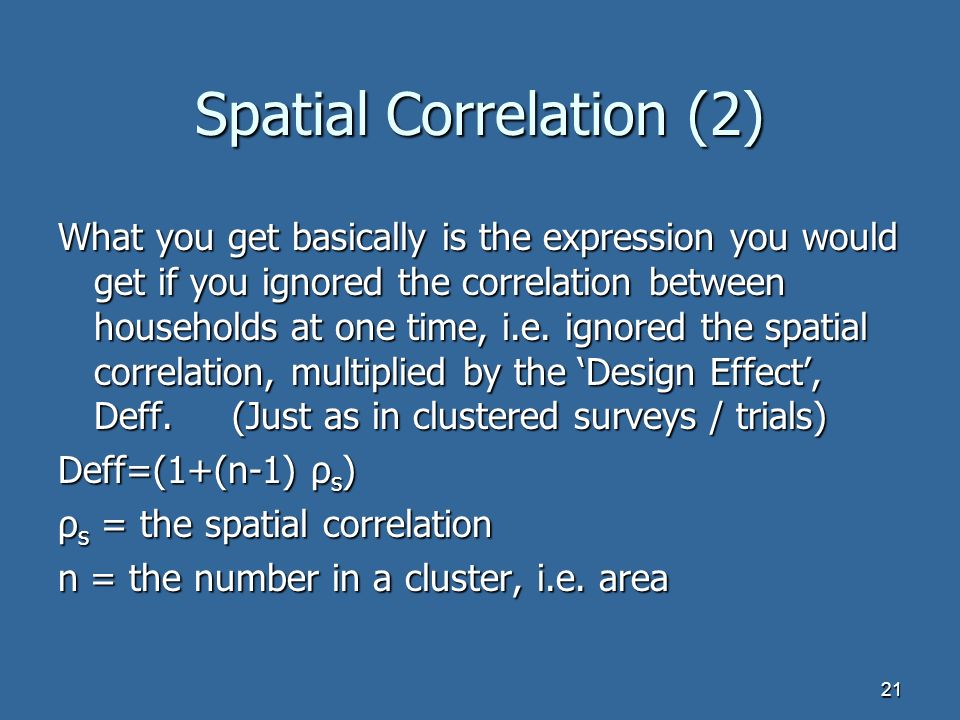 21 Spatial Correlation (2) What you get basically is the expression you would get if you ignored the correlation between households at one time, i.e.