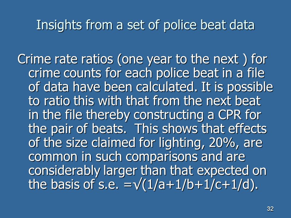 32 Insights from a set of police beat data Crime rate ratios (one year to the next ) for crime counts for each police beat in a file of data have been calculated.