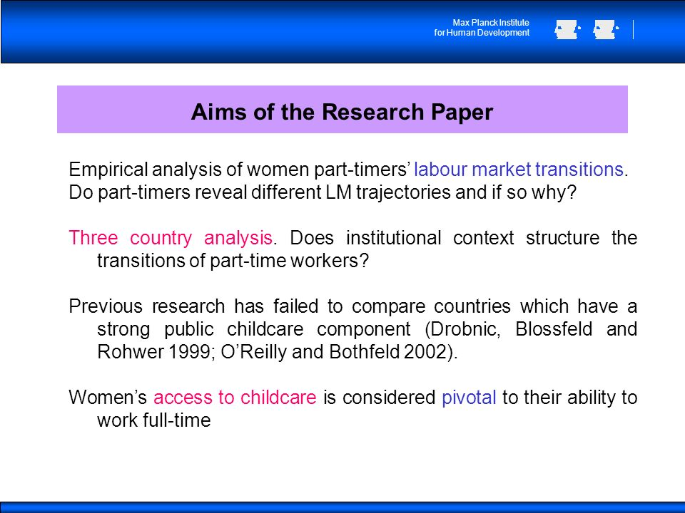 Max Planck Institute for Human Development Aims of the Research Paper Empirical analysis of women part-timers labour market transitions.
