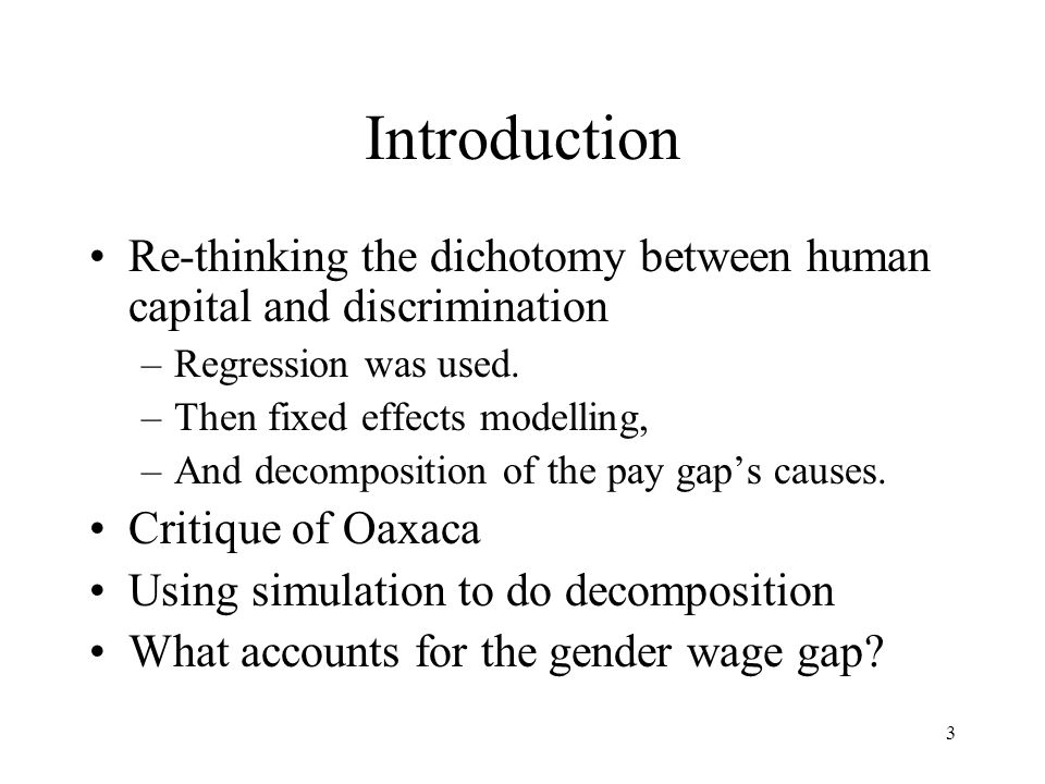 3 Introduction Re-thinking the dichotomy between human capital and discrimination –Regression was used.