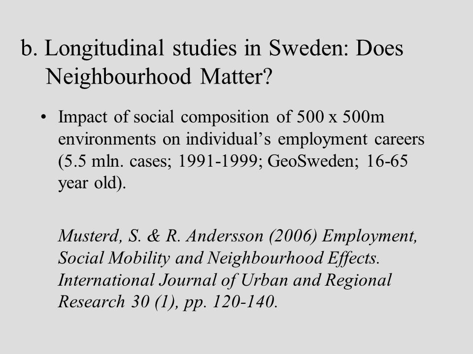 b. Longitudinal studies in Sweden: Does Neighbourhood Matter? Impact of social composition of 500 x 500m environments on individuals employment career