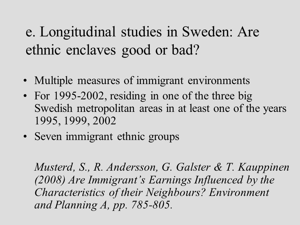e. Longitudinal studies in Sweden: Are ethnic enclaves good or bad? Multiple measures of immigrant environments For 1995-2002, residing in one of the