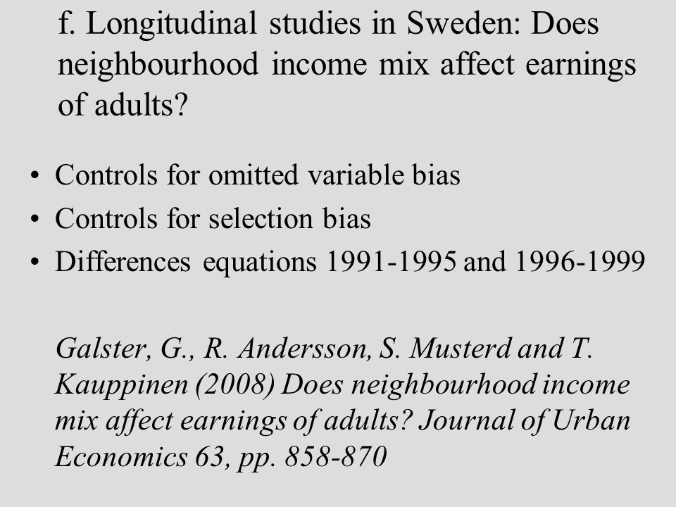 f. Longitudinal studies in Sweden: Does neighbourhood income mix affect earnings of adults? Controls for omitted variable bias Controls for selection