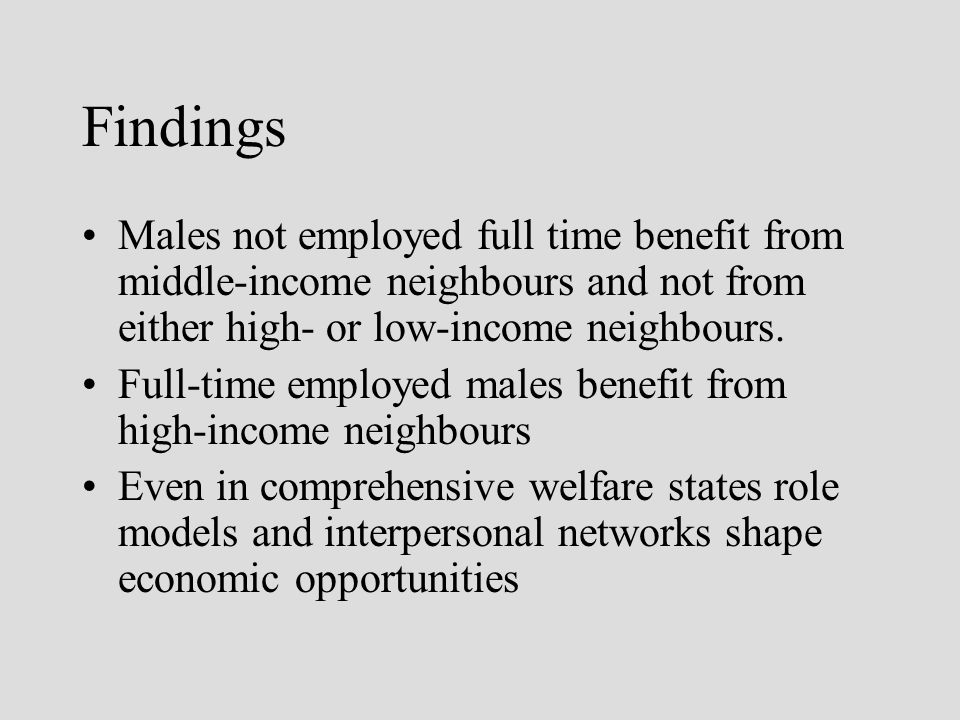 Findings Males not employed full time benefit from middle-income neighbours and not from either high- or low-income neighbours. Full-time employed mal