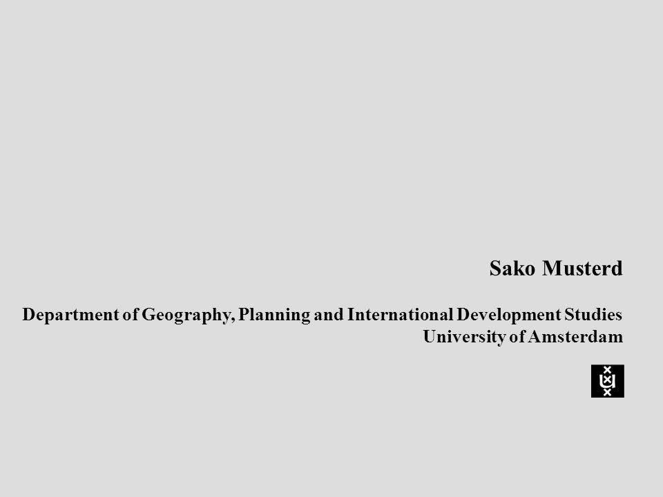 Sako Musterd Department of Geography, Planning and International Development Studies University of Amsterdam