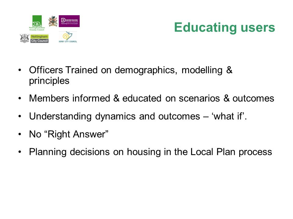 Officers Trained on demographics, modelling & principles Members informed & educated on scenarios & outcomes Understanding dynamics and outcomes – what if.