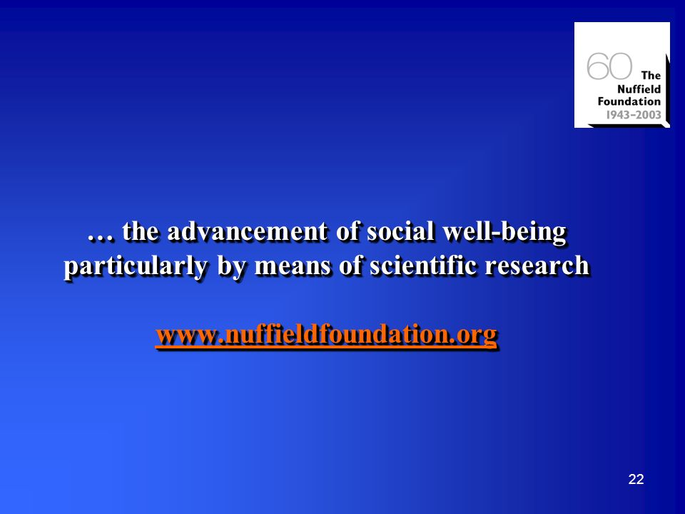 22 … the advancement of social well-being particularly by means of scientific research     … the advancement of social well-being particularly by means of scientific research